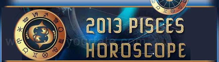 2013 pisces Horoscope