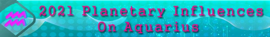2021 Aquarius planetary influences
