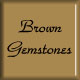 brown gemstones