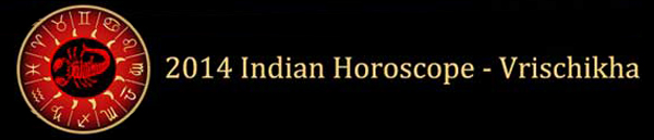 Indian Astrology > 2014 Indain Horoscope :: 2014 vrischikha Horoscope